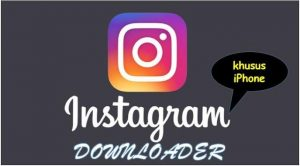 Aplikasi Download Video Instagram di Iphone